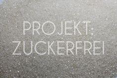 Projekt: Zuckerfrei - 4 Wochen ohne Zucker | Projekt: Gesund leben | Ernährung, Bewegung & Entspannung