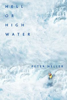 Hell or High Water: Surviving Tibet's Tsangpo River by Peter Heller