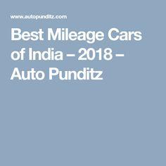 Best Mileage Cars of India - 2018 - Auto Punditz Automobile Industry, Articles, India, Cars, Goa India, Autos, Car, Automobile, Indie