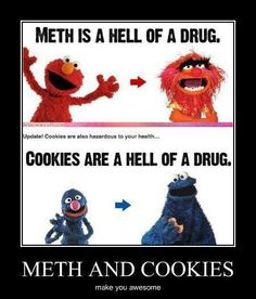 Meth & Cookies are bad for your health