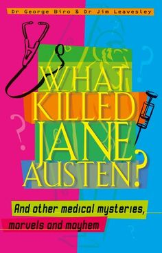 What Killed Jane Austen? And Other Medical Mysteries, Marvels and Mayhem by [Biro, George, Leavesley, Jim]
