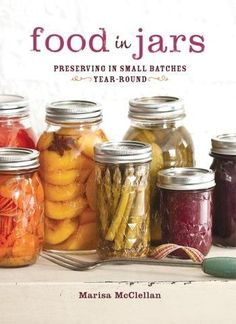 """Food in Jars by Marisa McClellan 