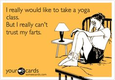 Funny Confession Ecard: I really would like to take a yoga class. But I really can't trust my farts.