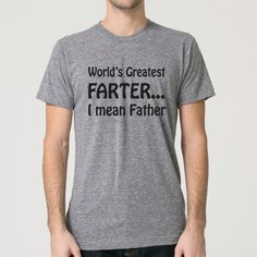 Funny tshirt. World's greatest farter, I mean father.  Funny shirt for Father's Day. Grey American Apparel Tee by Pink Pig Printing by PinkPigPrinting on Etsy