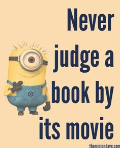 Minions, quote, citat, humour, cute, funny. Never judge a book by its movie.