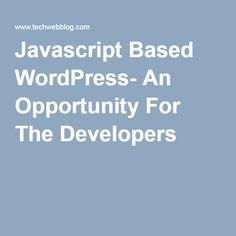 Javascript Based WordPress- An Opportunity For The Developers