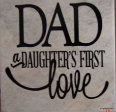 A personal favorite from my Etsy shop https://www.etsy.com/listing/231550613/dad-daughters-first-love-tile