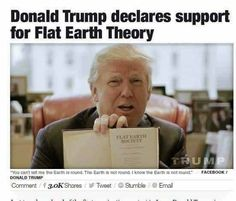 That's a lie. He never said that. Trump supporting the Flat Earth has been debunked already.