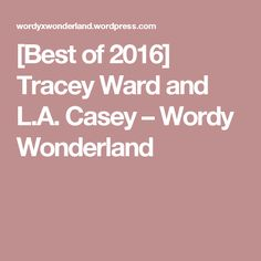[Best of 2016] Tracey Ward and L.A. Casey – Wordy Wonderland