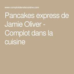 Pancakes express de Jamie Oliver - Complot dans la cuisine