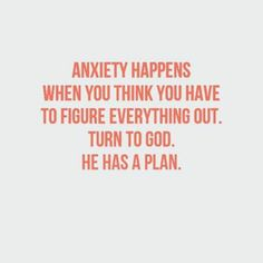 Turn to God. He has a plan.