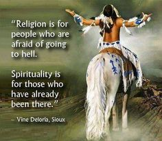 Religion is for people who are afraid of going to hell. Spirituality is for those who have already been there.