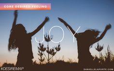 Joy - One of my Core Desired Feelings. How do you want to feel? #DesireMap