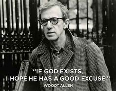 I don't really care for Woody Allen but this quote is awesome!