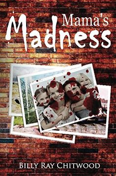 #thriller #books Mama's Madness by Billy Ray Chitwood.  What is clearly evidenced in this novel is the coldness of a mother's heart and the madness of her cruelty. The mind cannot comprehend lives the children depicted here were forced to endure: from black punishment closets of hell, kitchen tables used for crudely performed operations, to a high sierra execution by fire. The terror is real. The pain is vicariously felt. Unbelievable? ...