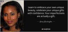 Kerry Washington quote: Learn to embrace your own unique beauty ...