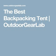 The Best Backpacking Tent | OutdoorGearLab