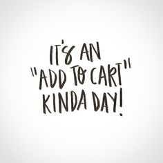 """""""It's an Add To Cart Kinda Day!"""" Cheers to Wednesday. Tags: quote, midweek, shopping, online, website, stress reliever, hobby, cute, funny, relatable, watercolor, handwritten type, typography, cursive, lettering, hand drawn, marker, sharpie, pen"""