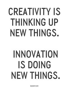 """#Creativity is thinking up new things. #Innovation is doing new things."""