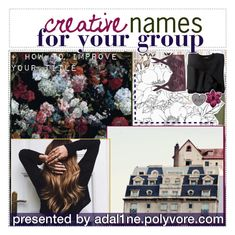 """""""71. creative names for your group"""" by serendipity-tips ❤ liked on Polyvore featuring art and addystips"""