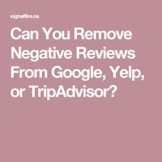 Can You Remove Negative Reviews From Google, Yelp, or TripAdvisor?