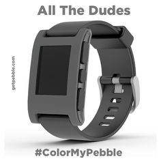 """Gunmetal grey would be SWEET!"" –Every guy who follows Pebble on Twitter, Facebook, Reddit, Pinterest, email, IM, phone, SMS, carrier pigeon, morse code, telegram, smoke signal, and sign language. ;-P"