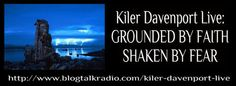 Kiler Davenport Live: GROUNDED BY FAITH SHAKEN BY FEAR - DRN presents MAIDEN VOYAGE MINISTRIES -- PASS IT ON