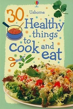 30 Healthy Things To Cook And Eat by Rebecca Gilpin 641.5 GIL Provides tasty recipes for healthy things to make and eat.