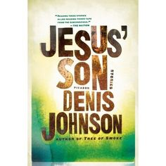 Jesus' Son is a visionary chronicle of dreamers, addicts, and lost souls. These stories tell of spiraling grief and transcendence, of roc...