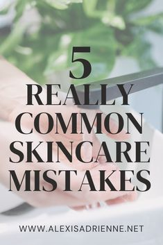 5 skincare mistakes to avoid. How to wash your face to avoid acne.