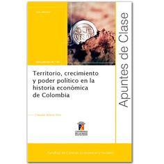 Territorio, crecimiento y poder político en la historia económica de Colombia. Apuntes de clase N.° 90 - Marcelo Carrizosa Murcia – Universidad de la Salle   http://www.librosyeditores.com/tiendalemoine/3166-territorio-crecimiento-y-poder-politico-en-la-historia-economica-de-colombia-apuntes-de-clase-n-90.html  Editores y distribuidores