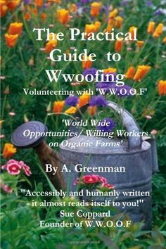 The Practical Guide To Wwoofing by A Greenman