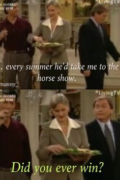 CC: Every summer he'd take me to the horse show Niles: Did you ever win??.