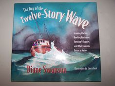 The day of the twelve-storey wave : grinding glaciers, howling hurricanes, spewing volcanoes and other awesome forces of nature by Diane Swanson