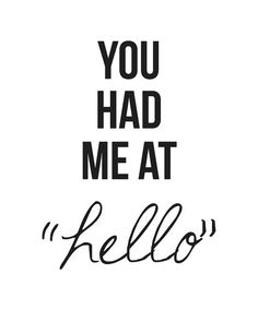 """You had me at """"Hello."""" Yes, you did my wonderful husband! <3"""