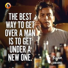 "Ryan (Charlie Sheen) in Good Advice: ""The best way to get over a man is to get under a new one."" #quote #moviequote #superguide"