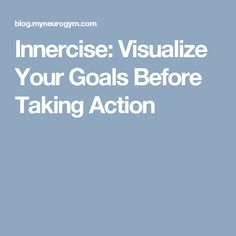 Innercise: Visualize Your Goals Before Taking Action