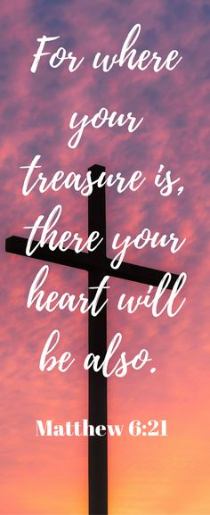 For where your treasure is there your heart will be also. Matthew 6:21 Bible Quotes, Bible Study, Matthew, Gospel, Inspiratinal Quote, Heart, Love, Trasure, Value, Jesus Christ, Christian, Life,