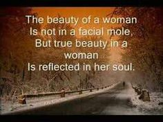 The true beauty of a woman is reflected in her soul.