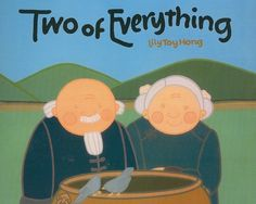 Harcourt School Publishers Treasury of Literature: Library Book Grade 2-3 Two Of Everything by Lily  Toy Hong  My favorite folktale to read to kids  You think you know where this story is going, but you don't