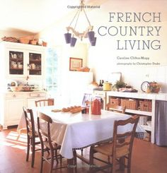 Amazon.co.jp: French Country Living: Caroline Clifton-Mogg: 洋書