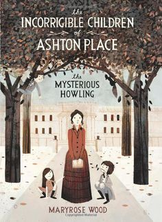 The Incorrigible Children of Ashton Place: The Mysterious Howling: Maryrose Wood, Jon Klassen