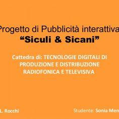 """Progetto di Pubblicità interattiva """"Siculi & Sicani"""" Cattedra di: TECNOLOGIE DIGITALI DI PRODUZIONE E DISTRIBUZIONE RADIOFONICA E TELEVISIVA Prof: L. Ro. http://slidehot.com/resources/interfaccia-pubblicita-siculi-e-sicani.49574/"""