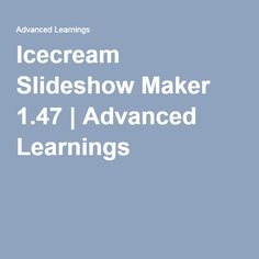 Icecream Slideshow Maker 1.47 | Advanced Learnings