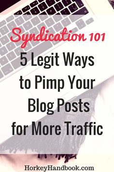 Syndications 101: 5 Legit Ways to Pimp Your Blog Posts Out for More Traffic