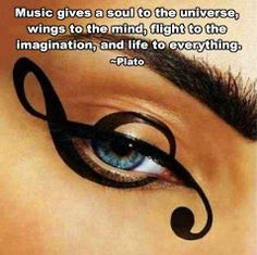 Music gives a soul to the universe.