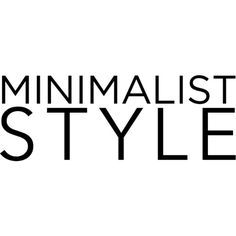 Minimalist Style text ❤ liked on Polyvore featuring text, quotes, words, sayings, word art, phrase and saying