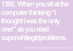teenager posts, relatable posts and JustGirlyThings Common White Girl, Typical White Girl, Basic White Girl, White Girls, Tall Girl Problems, 99 Problems, Straight Hair Problems, Girl Logic, I Have No Friends