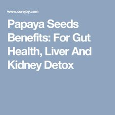 Papaya Seeds Benefits: For Gut Health, Liver And Kidney Detox
