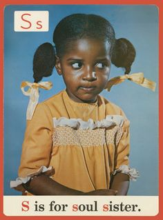S is for soul sister. — Alphabet cards used in Chicago public schools in the 1970s.